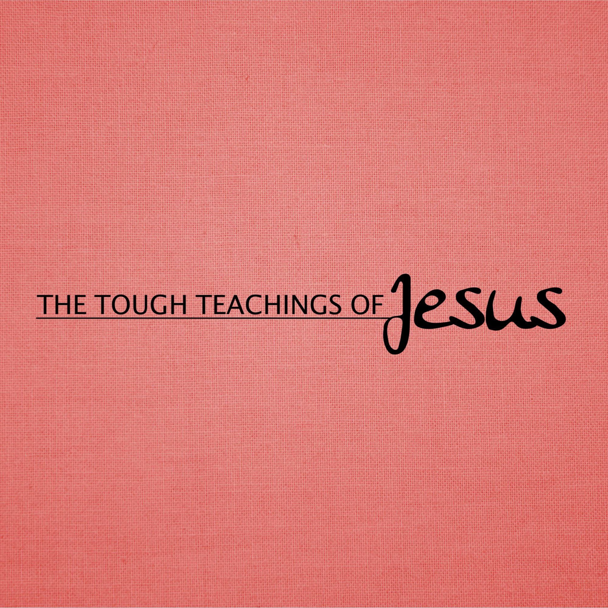 The Tough Teachings of Jesus | Words Give Life or Bring Death