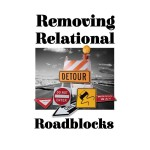 Removing Relational Roadblocks, Rediscovering Real People